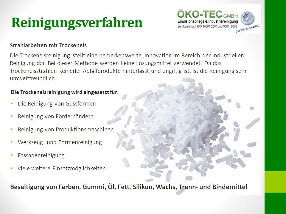 Reinigungsverfahren Die Trockeneisreinigung wird eingesetzt für: Die Reinigung von Gussformen Reinigung von Förderbändern Reinigung von Produktionsmas
