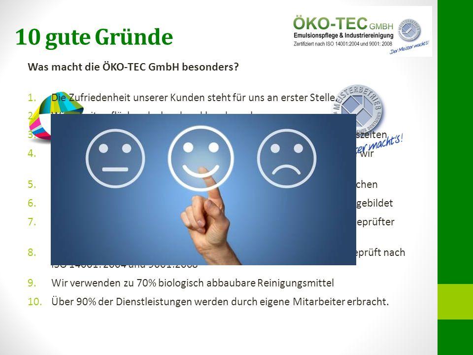 10 gute Gründe Was macht die ÖKO-TEC GmbH besonders? 1.Die Zufriedenheit unserer Kunden steht für uns an erster Stelle. 2.Wir arbeiten flächendeckend