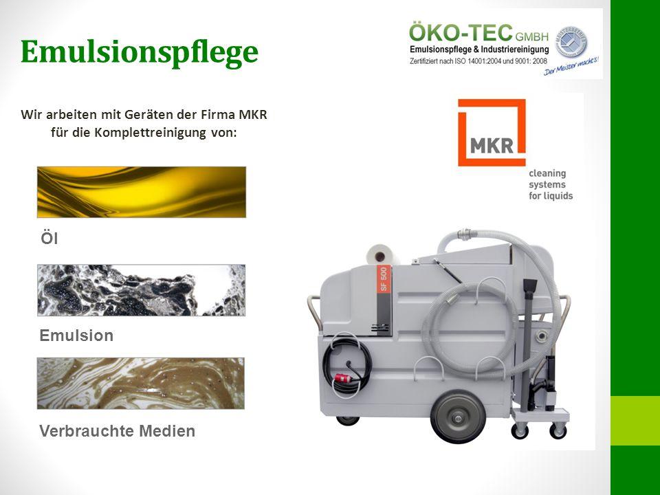 Emulsionspflege Öl Emulsion Verbrauchte Medien Wir arbeiten mit Geräten der Firma MKR für die Komplettreinigung von: