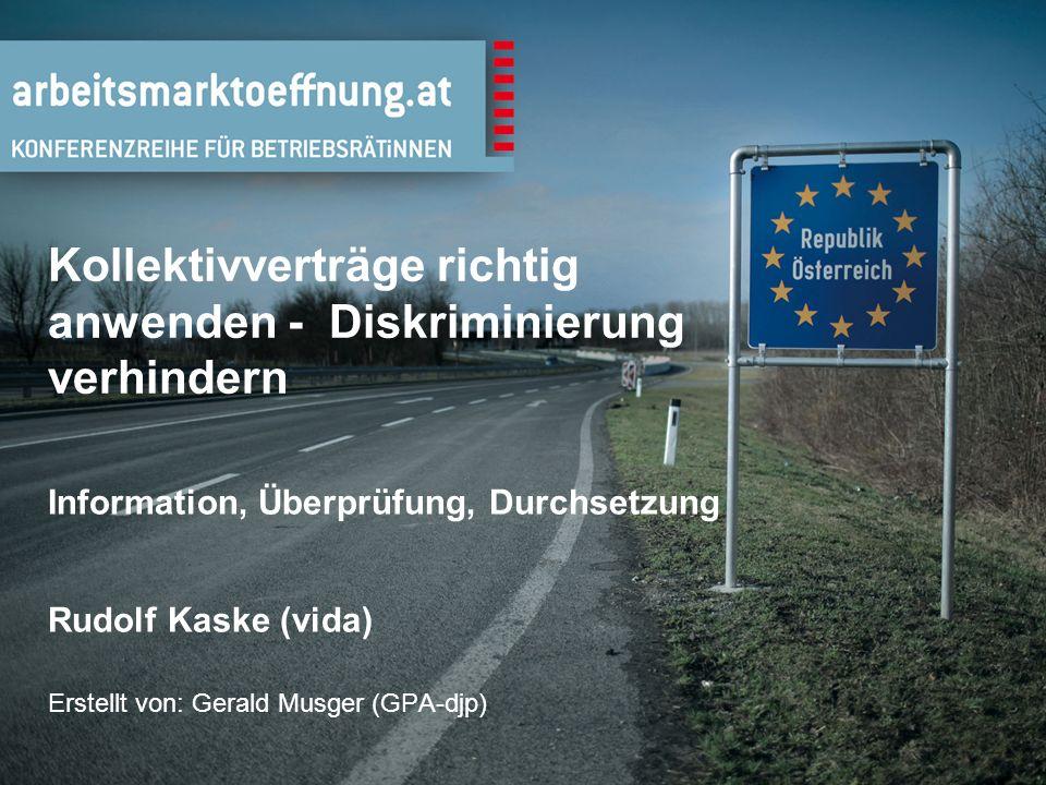Kollektivverträge richtig anwenden - Diskriminierung verhindern Information, Überprüfung, Durchsetzung Rudolf Kaske (vida) Erstellt von: Gerald Musger (GPA-djp)