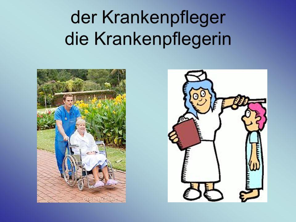 der Krankenpfleger die Krankenpflegerin