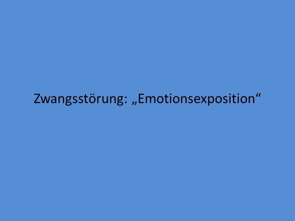 """Zwangsstörung: """"Emotionsexposition"""""""