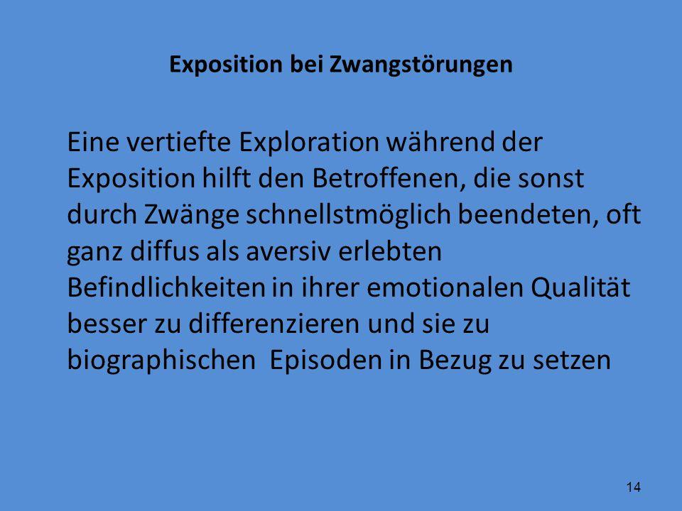 14 Exposition bei Zwangstörungen Eine vertiefte Exploration während der Exposition hilft den Betroffenen, die sonst durch Zwänge schnellstmöglich been