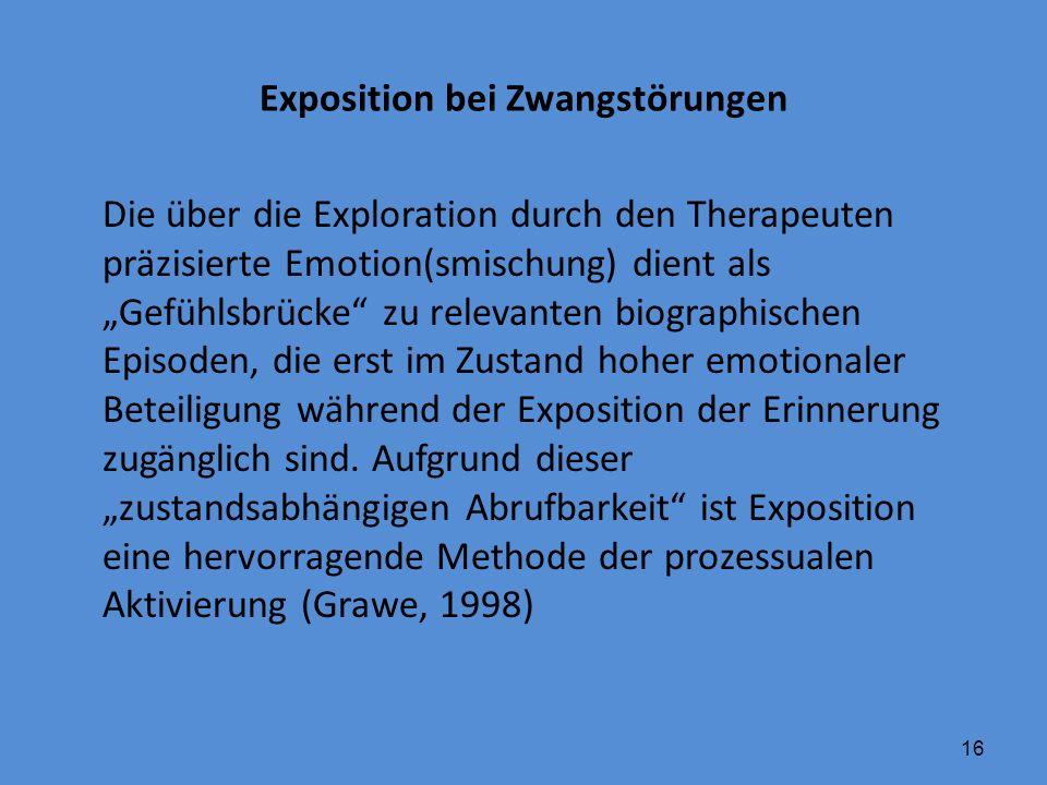 """16 Exposition bei Zwangstörungen Die über die Exploration durch den Therapeuten präzisierte Emotion(smischung) dient als """"Gefühlsbrücke"""" zu relevanten"""