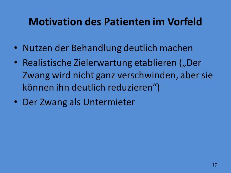 """17 Motivation des Patienten im Vorfeld Nutzen der Behandlung deutlich machen Realistische Zielerwartung etablieren (""""Der Zwang wird nicht ganz verschw"""
