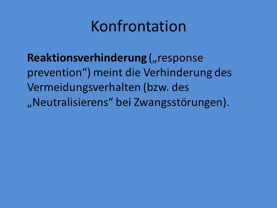 """Konfrontation Reaktionsverhinderung (""""response prevention"""") meint die Verhinderung des Vermeidungsverhalten (bzw. des """"Neutralisierens"""" bei Zwangsstör"""