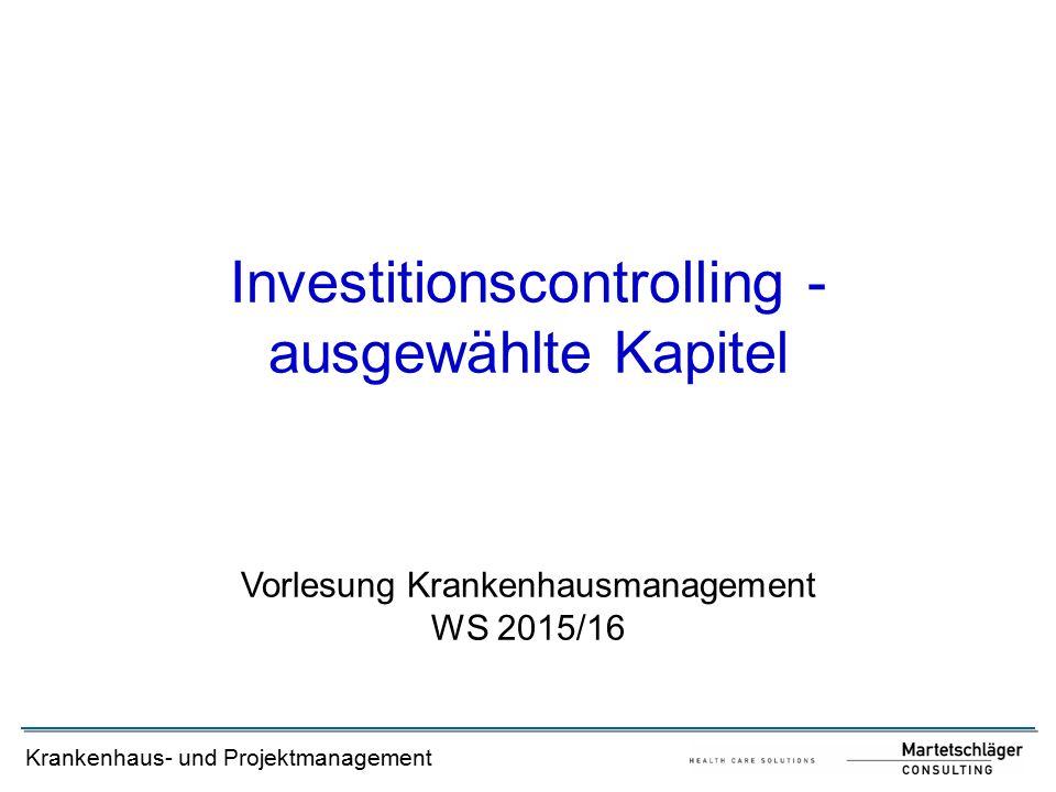 Krankenhaus- und Projektmanagement Investitionscontrolling - ausgewählte Kapitel Vorlesung Krankenhausmanagement WS 2015/16