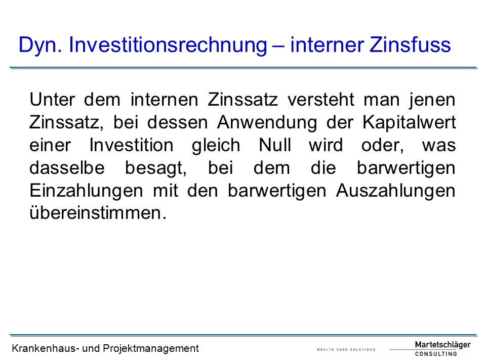 Krankenhaus- und Projektmanagement Unter dem internen Zinssatz versteht man jenen Zinssatz, bei dessen Anwendung der Kapitalwert einer Investition gle