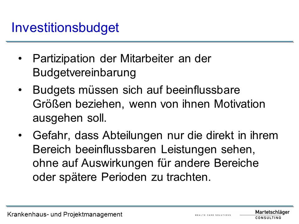 Krankenhaus- und Projektmanagement Partizipation der Mitarbeiter an der Budgetvereinbarung Budgets müssen sich auf beeinflussbare Größen beziehen, wen