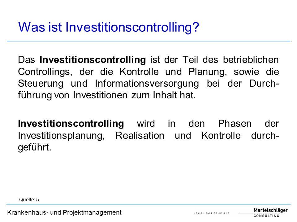 Krankenhaus- und Projektmanagement Was ist Investitionscontrolling? Das Investitionscontrolling ist der Teil des betrieblichen Controllings, der die K