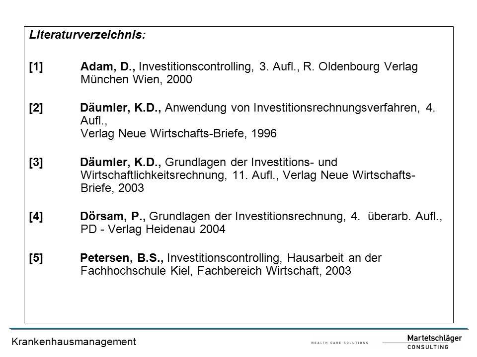 Krankenhausmanagement Literaturverzeichnis: [1]Adam, D., Investitionscontrolling, 3. Aufl., R. Oldenbourg Verlag München Wien, 2000 [2]Däumler, K.D.,