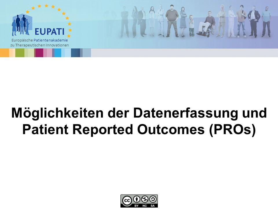 Europäische Patientenakademie zu Therapeutischen Innovationen  Mit PROs haben Sponsoren eine Struktur, mit der sie das tatsächliche Befinden der Patienten während einer Studie erfragen können.
