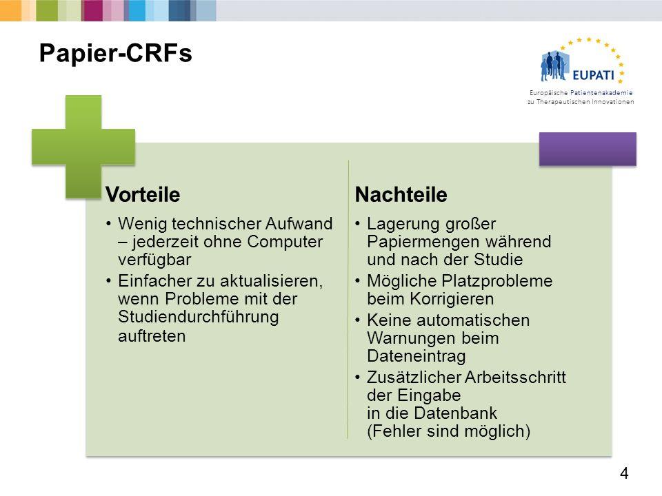 Europäische Patientenakademie zu Therapeutischen Innovationen 4 Papier-CRFs Vorteile Wenig technischer Aufwand – jederzeit ohne Computer verfügbar Ein