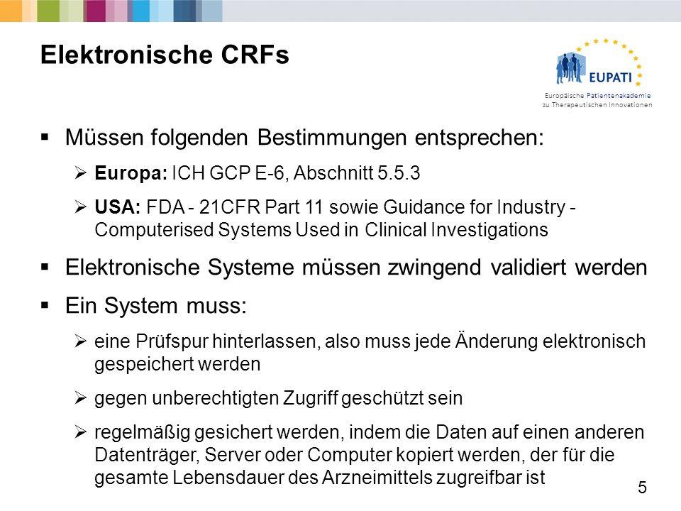 Europäische Patientenakademie zu Therapeutischen Innovationen  Müssen folgenden Bestimmungen entsprechen:  Europa: ICH GCP E-6, Abschnitt 5.5.3  US