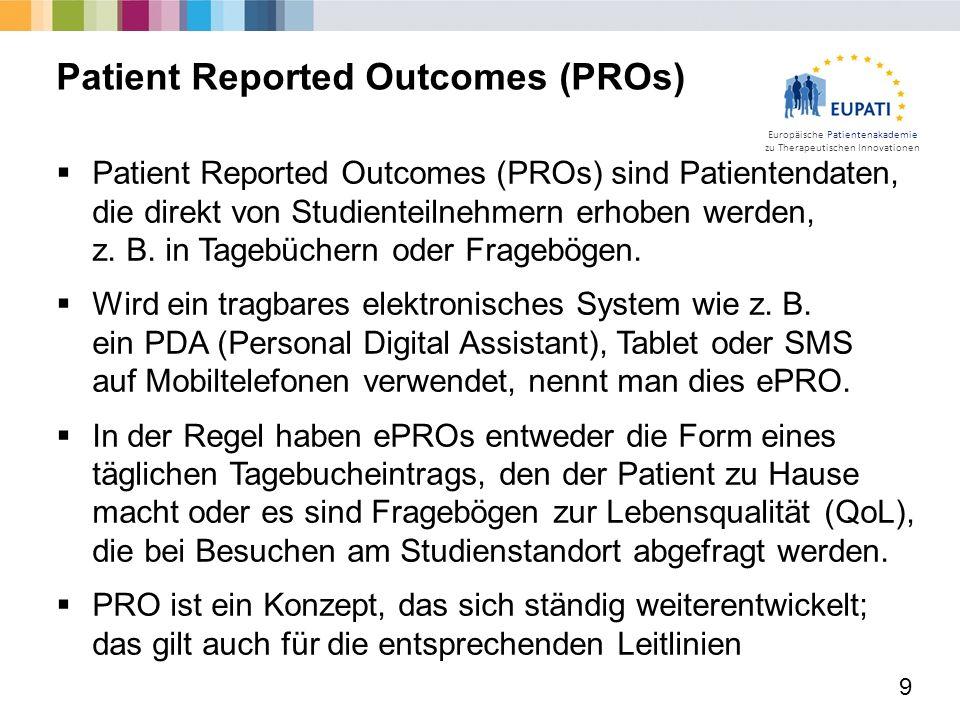Europäische Patientenakademie zu Therapeutischen Innovationen  Patient Reported Outcomes (PROs) sind Patientendaten, die direkt von Studienteilnehmern erhoben werden, z.