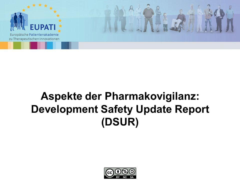 Europäische Patientenakademie zu Therapeutischen Innovationen  Der DSUR (übersetzt: regelmäßiger Sicherheitsbericht aus der Entwicklung) ist ein Dokument, das nach einem bestimmten Standard regelmäßig über Arzneimittel vorgelegt werden soll, die sich noch in der Entwicklung befinden (auch über bereits am Markt befindliche Arzneimittel, die noch weiter untersucht werden).