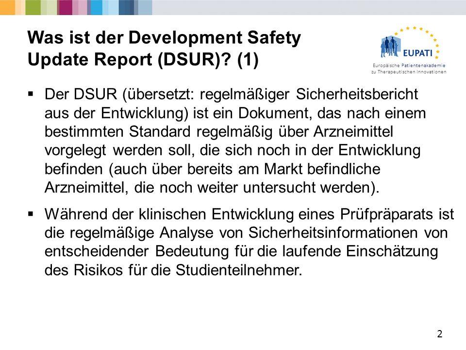 Europäische Patientenakademie zu Therapeutischen Innovationen  Der DSUR (übersetzt: regelmäßiger Sicherheitsbericht aus der Entwicklung) ist ein Doku