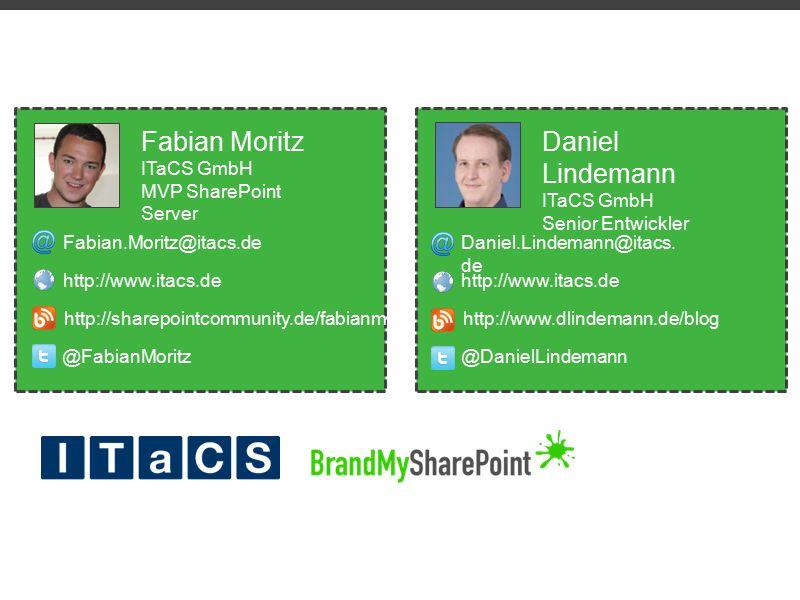 Fabian Moritz ITaCS GmbH MVP SharePoint Server Fabian.Moritz@itacs.de http://www.itacs.de @FabianMoritz http://sharepointcommunity.de/fabianm Daniel Lindemann ITaCS GmbH Senior Entwickler Daniel.Lindemann@itacs.