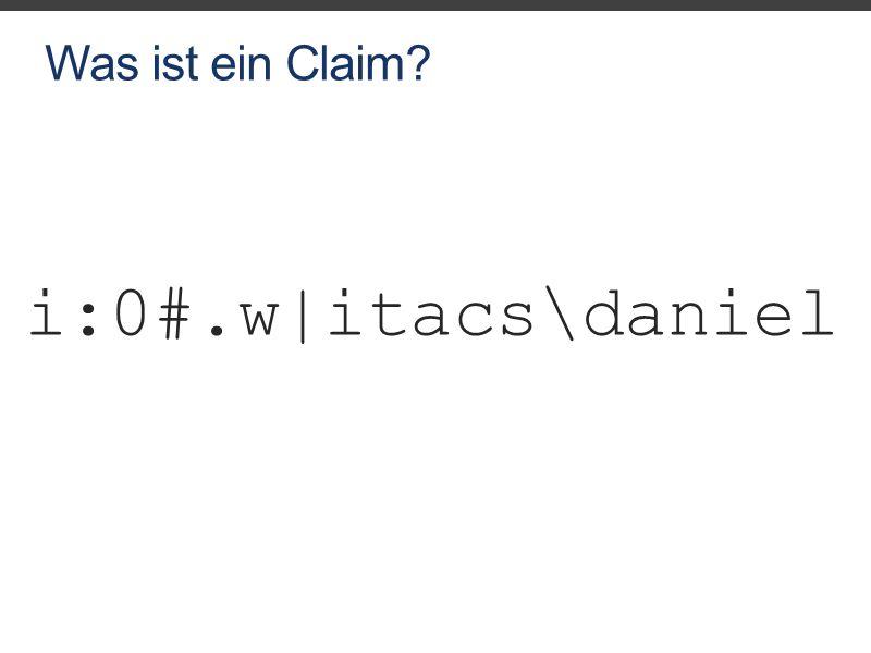 Was ist ein Claim i:0#.w|itacs\daniel