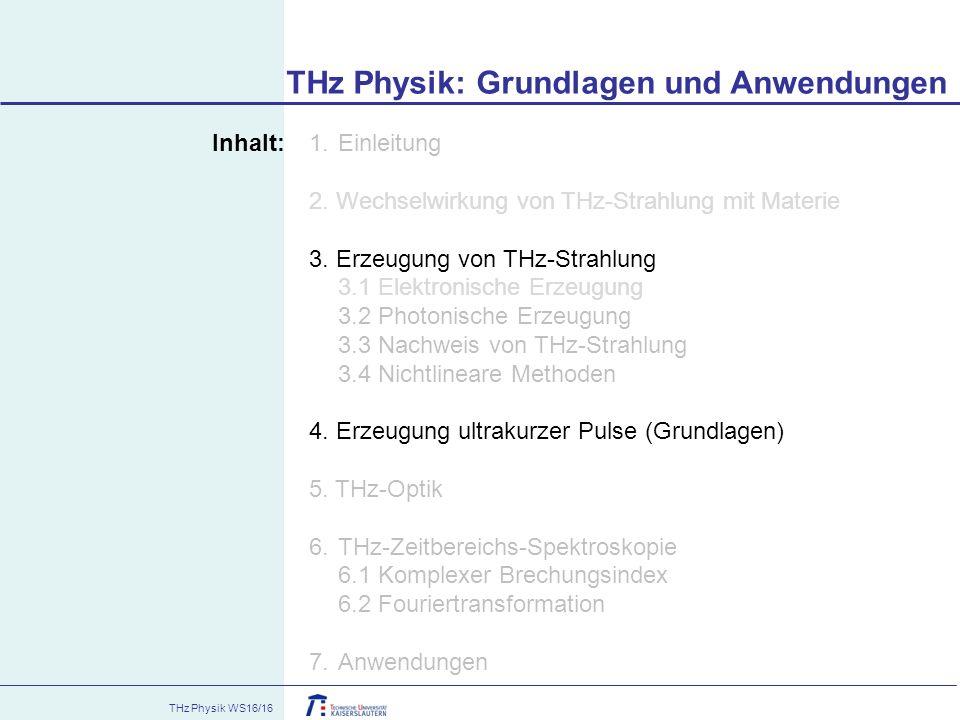 THz Physik WS16/16 Inhalt: 1.Einleitung 2. Wechselwirkung von THz-Strahlung mit Materie 3. Erzeugung von THz-Strahlung 3.1 Elektronische Erzeugung 3.2
