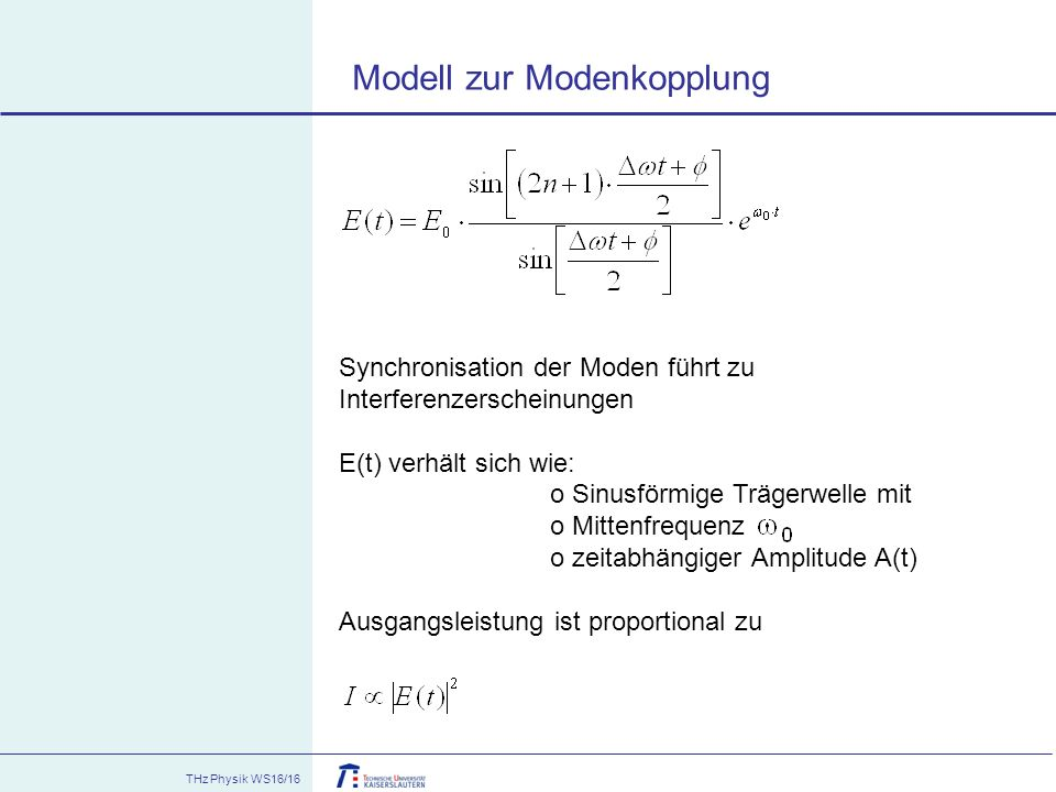THz Physik WS16/16 Synchronisation der Moden führt zu Interferenzerscheinungen E(t) verhält sich wie: o Sinusförmige Trägerwelle mit o Mittenfrequenz
