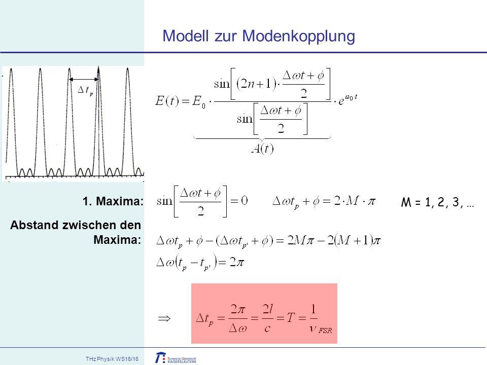 THz Physik WS16/16 1. Maxima: M = 1, 2, 3, … Abstand zwischen den Maxima: Modell zur Modenkopplung