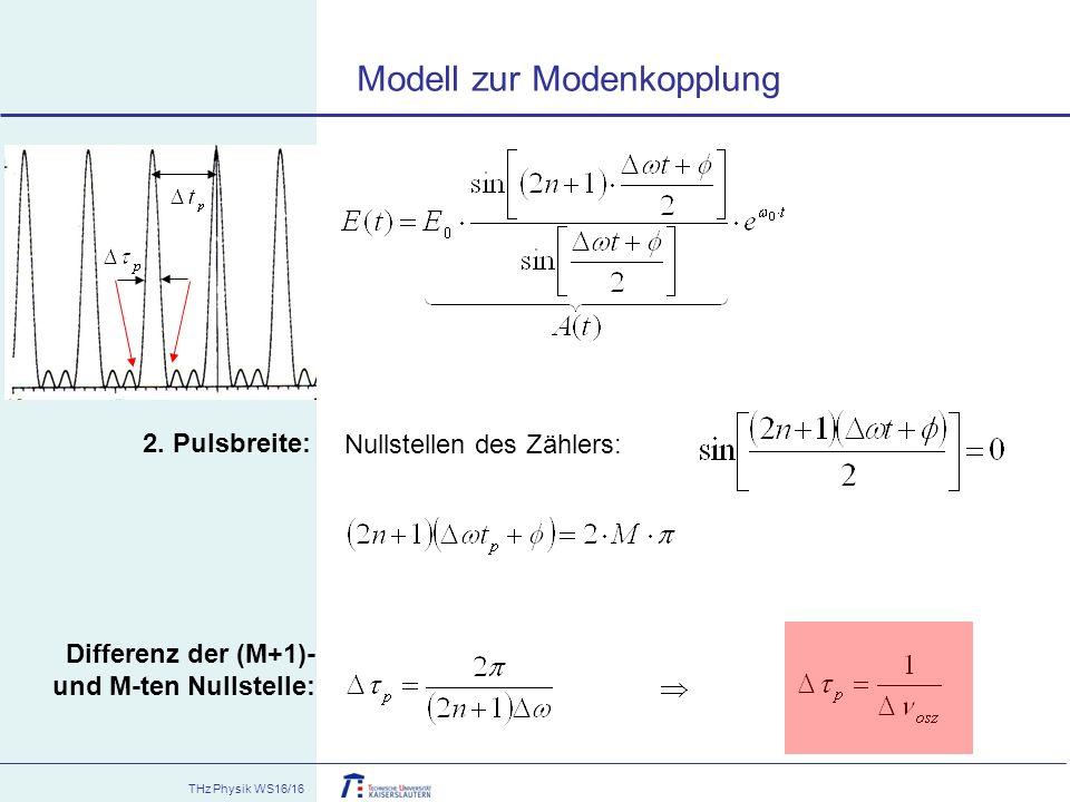 THz Physik WS16/16 2. Pulsbreite: Nullstellen des Zählers: Differenz der (M+1)- und M-ten Nullstelle: Modell zur Modenkopplung