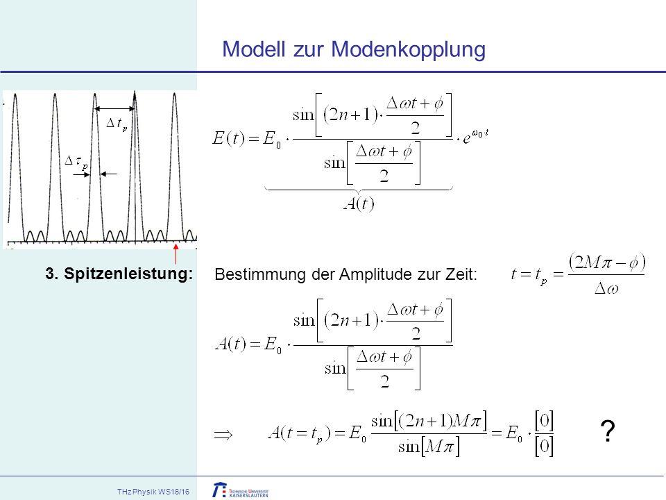 THz Physik WS16/16 3. Spitzenleistung: Bestimmung der Amplitude zur Zeit: ? Modell zur Modenkopplung