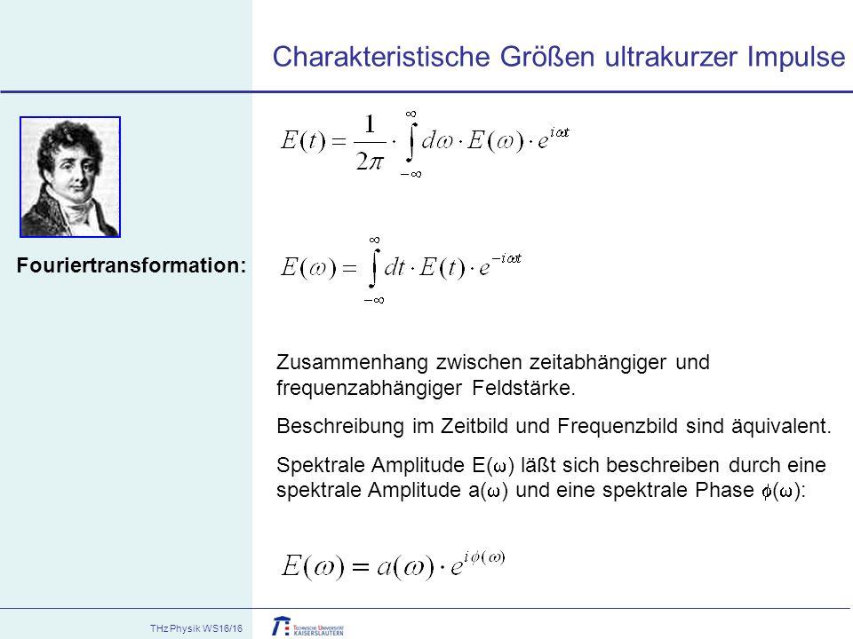 THz Physik WS16/16 Fouriertransformation: Zusammenhang zwischen zeitabhängiger und frequenzabhängiger Feldstärke. Beschreibung im Zeitbild und Frequen