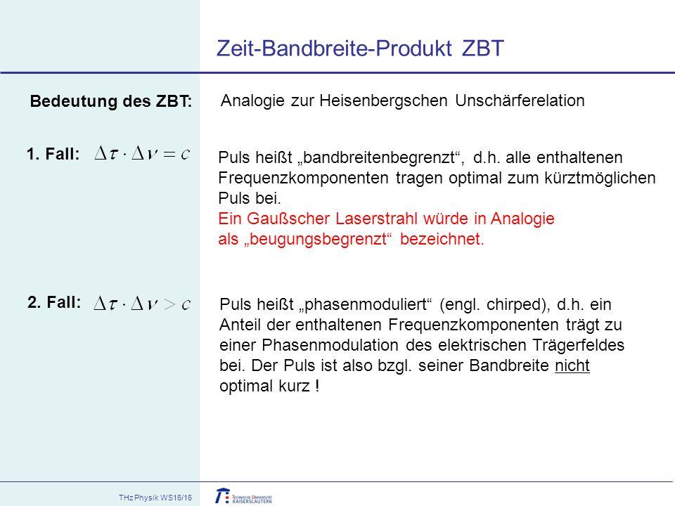 "THz Physik WS16/16 Zeit-Bandbreite-Produkt ZBT 1. Fall: 2. Fall: Puls heißt ""bandbreitenbegrenzt"", d.h. alle enthaltenen Frequenzkomponenten tragen op"