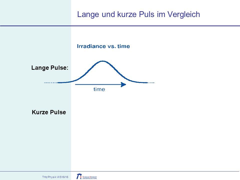 THz Physik WS16/16 Lange und kurze Puls im Vergleich Lange Pulse: Kurze Pulse