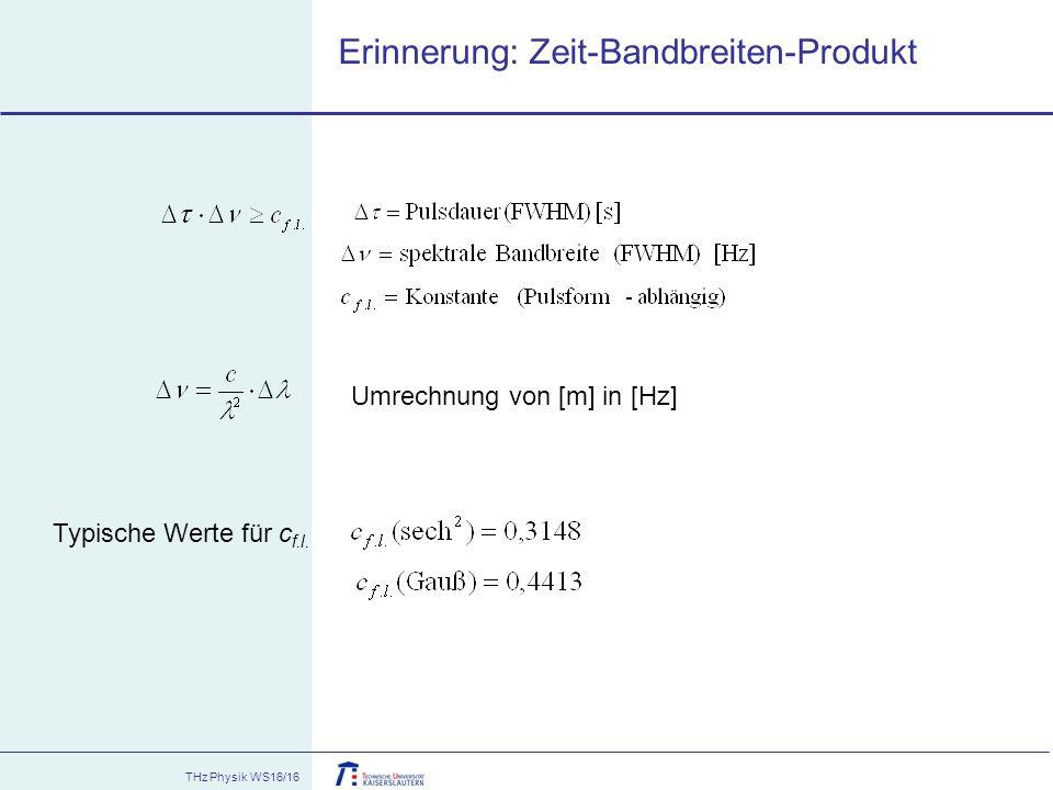 THz Physik WS16/16 Erinnerung: Zeit-Bandbreiten-Produkt Umrechnung von [m] in [Hz] Typische Werte für c f.l.