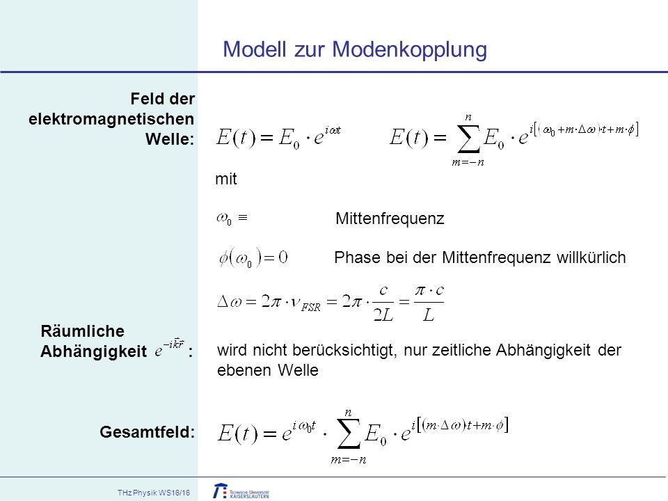 THz Physik WS16/16 Feld der elektromagnetischen Welle: mit Mittenfrequenz Phase bei der Mittenfrequenz willkürlich Gesamtfeld: Räumliche Abhängigkeit