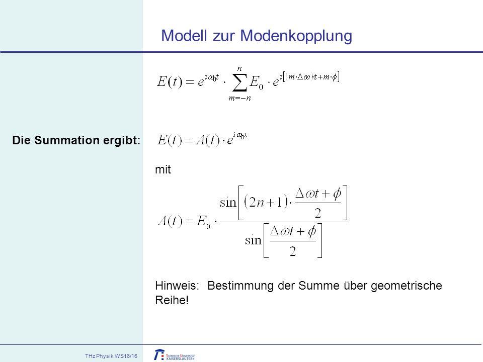 THz Physik WS16/16 Die Summation ergibt: mit Hinweis: Bestimmung der Summe über geometrische Reihe! Modell zur Modenkopplung
