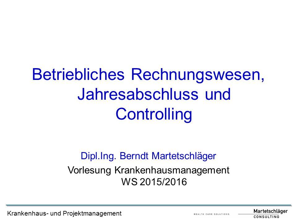 Krankenhaus- und Projektmanagement Betriebliches Rechnungswesen, Jahresabschluss und Controlling Dipl.Ing.