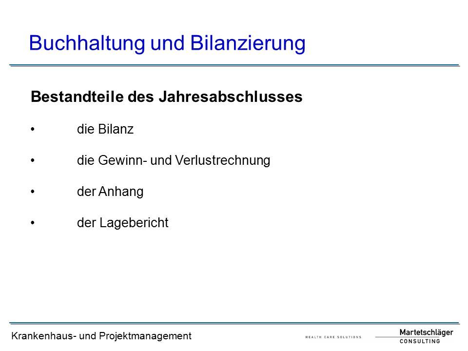 Krankenhaus- und Projektmanagement Buchhaltung und Bilanzierung Bestandteile des Jahresabschlusses die Bilanz die Gewinn- und Verlustrechnung der Anhang der Lagebericht