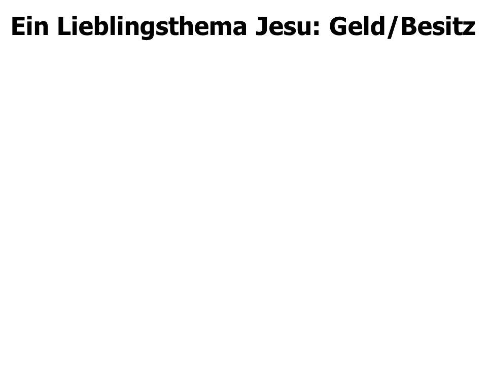 Ein Lieblingsthema Jesu: Geld/Besitz