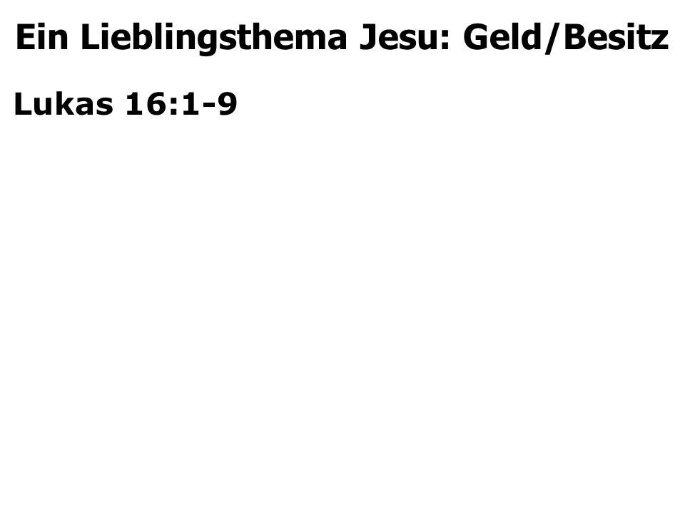 Lukas 16:1-9 Ein Lieblingsthema Jesu: Geld/Besitz