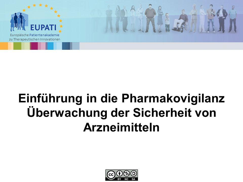 Europäische Patientenakademie zu Therapeutischen Innovationen Einführung in die Pharmakovigilanz Überwachung der Sicherheit von Arzneimitteln