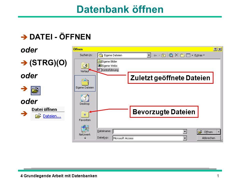 14 Grundlegende Arbeit mit Datenbanken Datenbank öffnen è DATEI - ÖFFNEN oder  (STRG)(O) oder è oder è Zuletzt geöffnete Dateien Bevorzugte Dateien