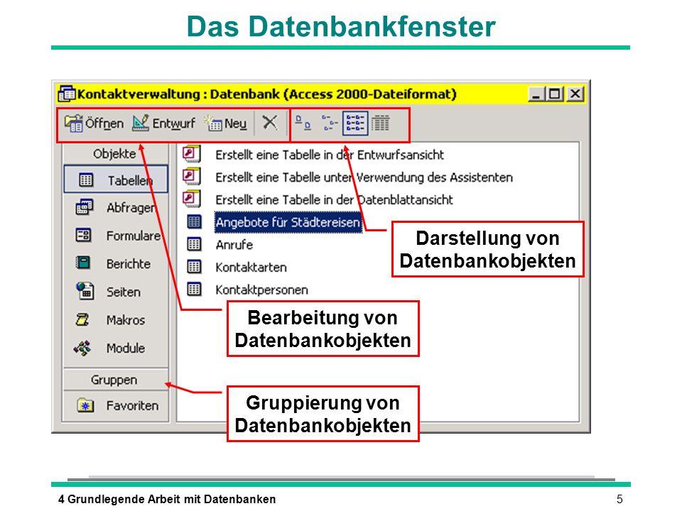 54 Grundlegende Arbeit mit Datenbanken Das Datenbankfenster Bearbeitung von Datenbankobjekten Darstellung von Datenbankobjekten Gruppierung von Datenb