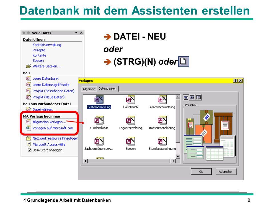 84 Grundlegende Arbeit mit Datenbanken Datenbank mit dem Assistenten erstellen è DATEI - NEU oder  (STRG)(N) oder