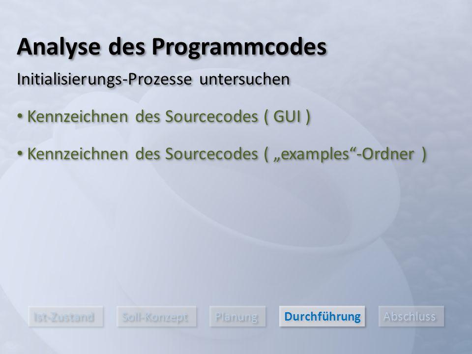 """Ist-Zustand Soll-Konzept Planung Durchführung Abschluss Kennzeichnen des Sourcecodes ( GUI ) Analyse des Programmcodes Initialisierungs-Prozesse untersuchen Kennzeichnen des Sourcecodes ( """"examples -Ordner )"""