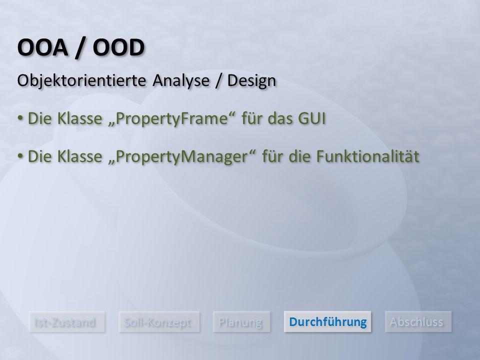 """Ist-Zustand Soll-Konzept Planung Durchführung Abschluss Die Klasse """"PropertyFrame für das GUI OOA / OOD Objektorientierte Analyse / Design Die Klasse """"PropertyManager für die Funktionalität"""