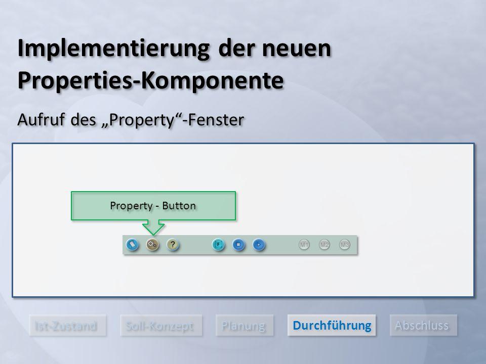 """Ist-Zustand Soll-Konzept Planung Durchführung Abschluss Implementierung der neuen Properties-Komponente Aufruf des """"Property -Fenster Property - Button"""