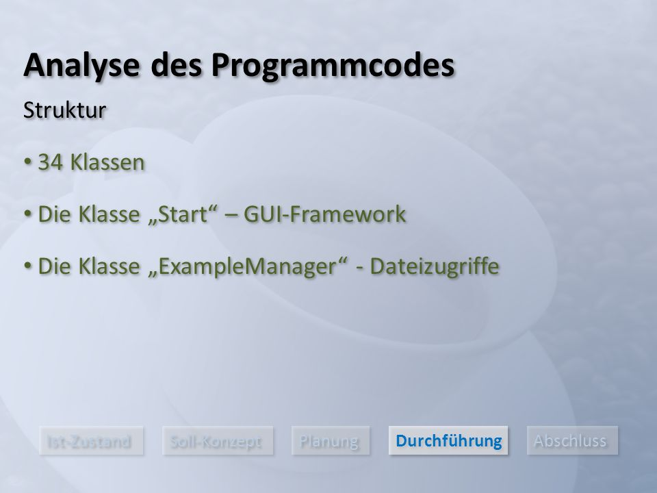 """Ist-Zustand Soll-Konzept Planung Durchführung Abschluss 34 Klassen Die Klasse """"Start – GUI-Framework Analyse des Programmcodes Die Klasse """"ExampleManager - Dateizugriffe Struktur"""