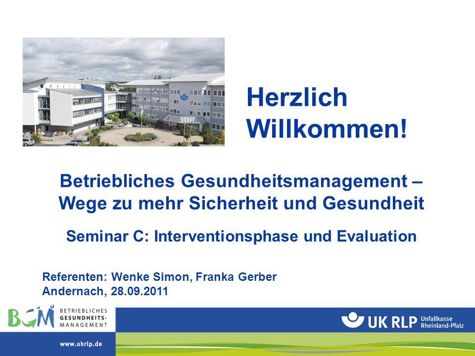 Herzlich Willkommen! Betriebliches Gesundheitsmanagement – Wege zu mehr Sicherheit und Gesundheit Seminar C: Interventionsphase und Evaluation Referen