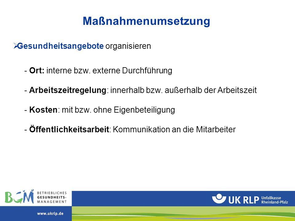 Maßnahmenumsetzung  Gesundheitsangebote organisieren - Ort: interne bzw. externe Durchführung - Arbeitszeitregelung: innerhalb bzw. außerhalb der Arb