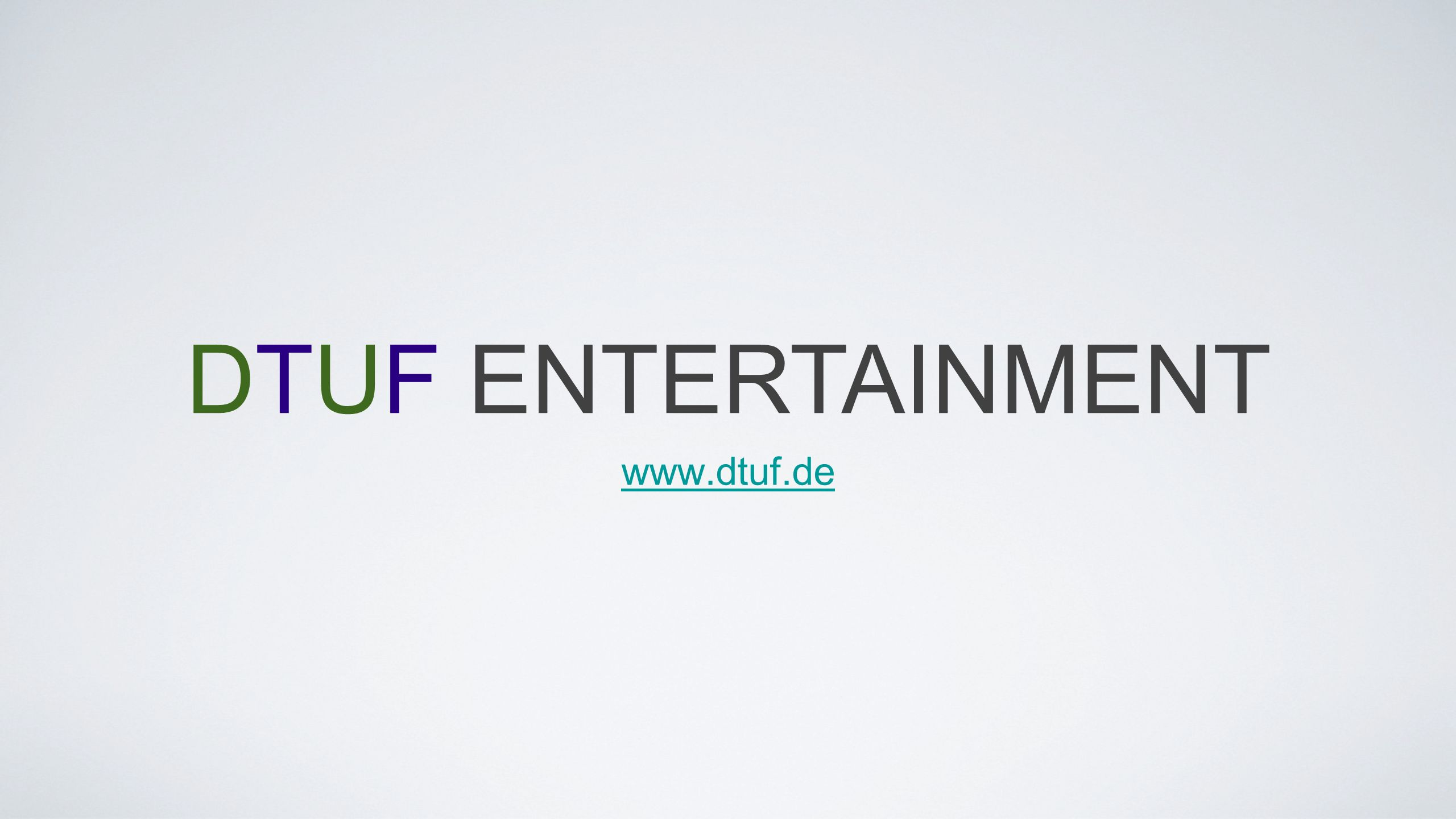 www.dtuf.de DTUF ENTERTAINMENT