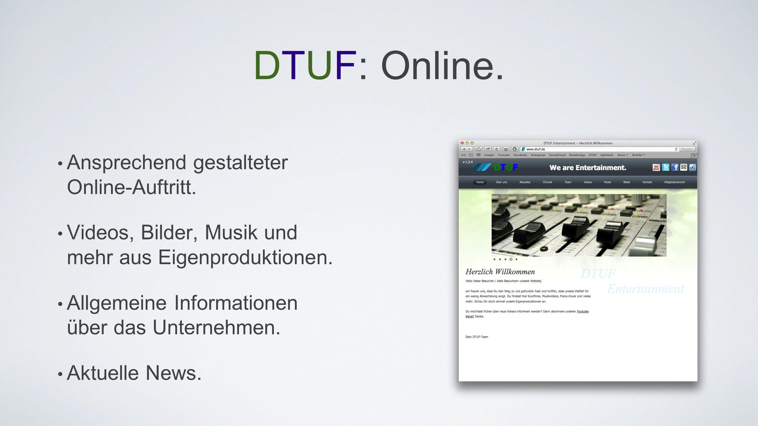 DTUF: Online. Ansprechend gestalteter Online-Auftritt. Videos, Bilder, Musik und mehr aus Eigenproduktionen. Allgemeine Informationen über das Unterne
